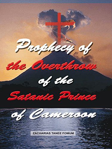 Prophecy of The Overthrow of The Satanic Prince of Cameroon by Zacharias Tanee Fomum http://www.amazon.com/dp/B016ENLI66/ref=cm_sw_r_pi_dp_zTngwb17SBC1G
