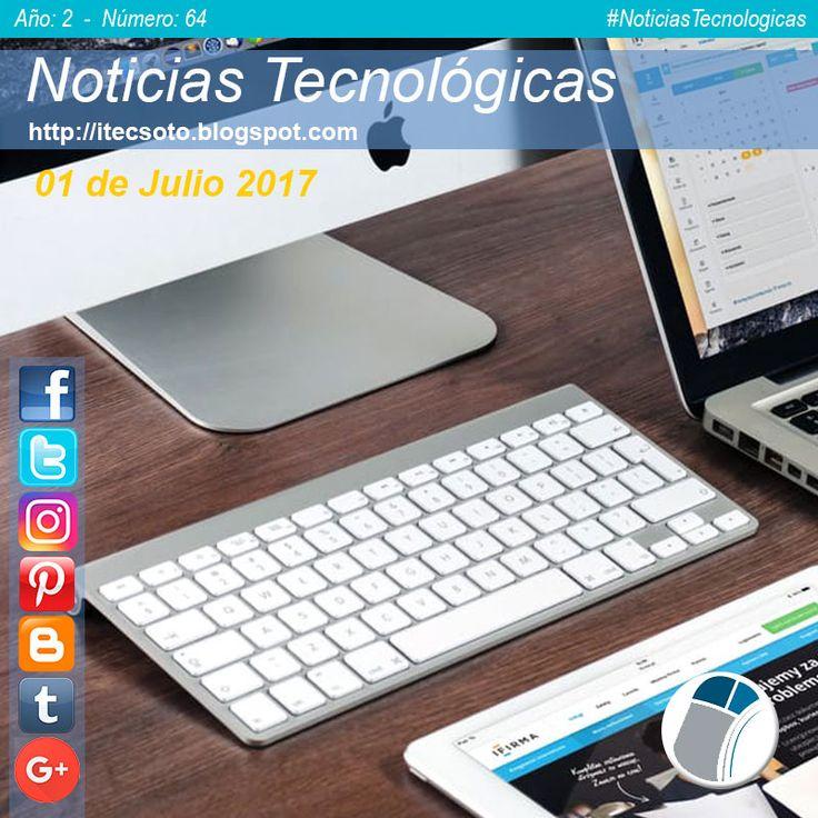 Edición Semanal Nº 64, Año 2 - Noticias Tecnológicas al 01 de Julio de 2017...    #FelizSabado #itecsoto #facebook #twitter #instagram #pinterest #google+ #blogger  #tumblr #NoticiasTecnologicas