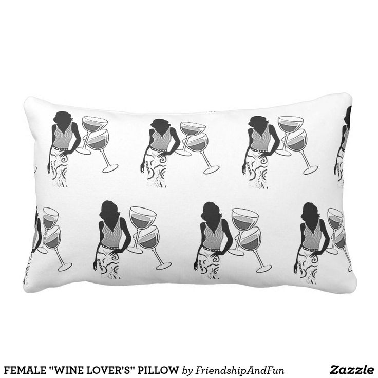 "FEMALE ""WINE LOVER'S"" PILLOW---WHAT A COOL ""GIFT IDEA"" FOR THAT FRIEND OR FAMILY MEMBER THAT LOVES HER WINE."