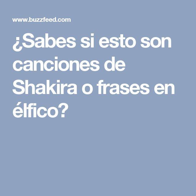 ¿Sabes si esto son canciones de Shakira o frases en élfico?