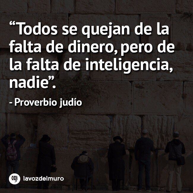 Todos se quejan de la falta de #dinero, pero la falta de inteligencia, nadie. / Everyone complains about the lack of money, but none complain about a lack of brains - Jewish proverb lavozdelmuronet#proverbios #judios #murodelaslamentaciones #dinero #carencia #inteligencia #nadie #money #shortage #wisdom #westernwall #intelligence #proverbs #jewish #lore #quotes #famousquotes #picoftheday #instagood #instamoment #instapic #instacool #weekend #lavozdelmuro