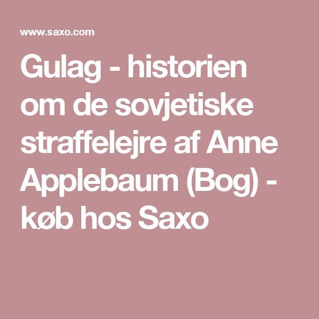 Gulag - historien om de sovjetiske straffelejre af Anne Applebaum (Bog) - køb hos Saxo