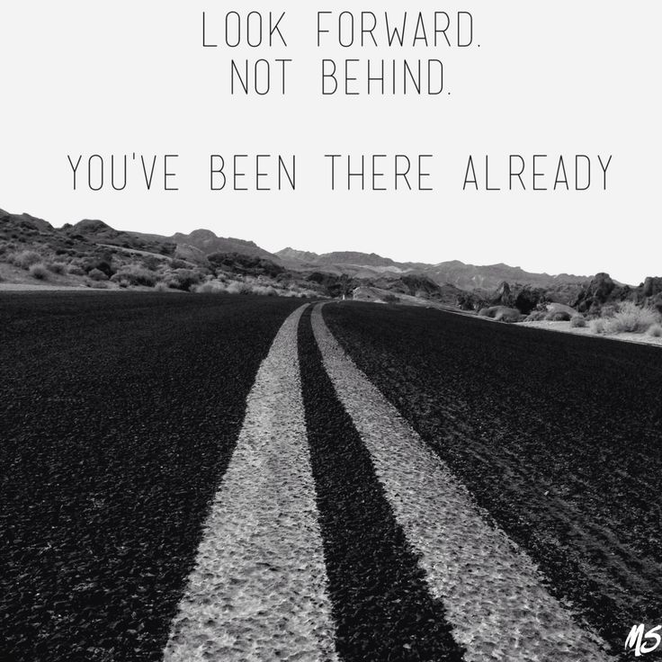 """""""Look forward not behind, you've been there already."""" #quotes"""