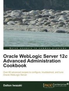Oracle WebLogic Server 12c Advanced Administration Cookbook: Over 60 advanced recipes to configure troubleshoot and tune Oracle WebLogic Server free download by Dalton Iwazaki ISBN: 9781849686846 with BooksBob. Fast and free eBooks download.  The post Oracle WebLogic Server 12c Advanced Administration Cookbook: Over 60 advanced recipes to configure troubleshoot and tune Oracle WebLogic Server Free Download appeared first on Booksbob.com.