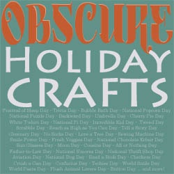 Obscure Holiday Crafts: obscure holidays for every day of the month and a craft for that day