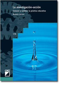 La investigacion-accion conocer y cambiar la practica educativa Antonio Latorre