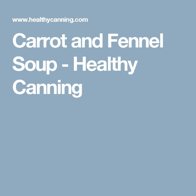 Carrot and Fennel Soup - Healthy Canning