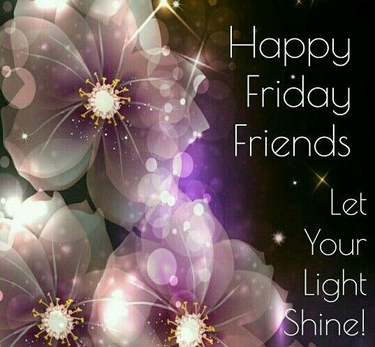 Happy Friday Friends, Let Your Light Shine
