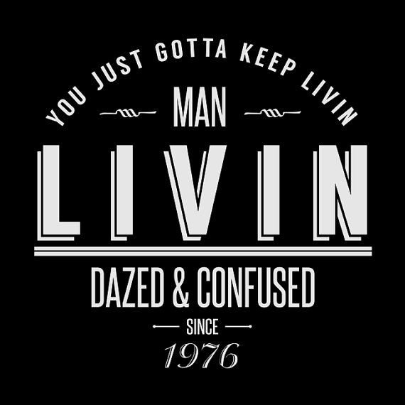 Dazed and Confused Wooderson 'LIVIN' Movie Quote by CowbellTees