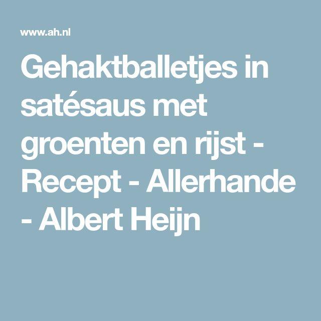 Gehaktballetjes in satésaus met groenten en rijst - Recept - Allerhande - Albert Heijn