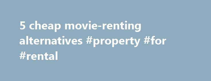 5 cheap movie-renting alternatives #property #for #rental http://renta.remmont.com/5-cheap-movie-renting-alternatives-property-for-rental/  #movie rentals online # 5 cheap movie-renting alternatives Home > Financial Help > 5 cheap movie-renting alternatives While I am not much a TV watcher, Linda and I do watch quite a few movies. But thankfully innovation and technology has driven down the prices of renting movies over the last few years. Between Netflix and Redbox all the rules in…