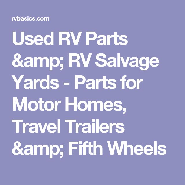 Used RV Parts & RV Salvage Yards - Parts for Motor Homes, Travel Trailers & Fifth Wheels