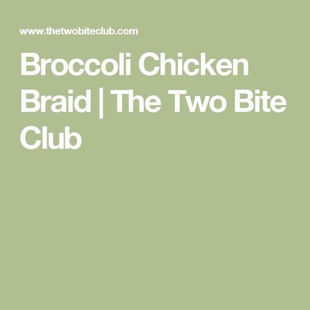 Broccoli Chicken Braid | The Two Bite Club