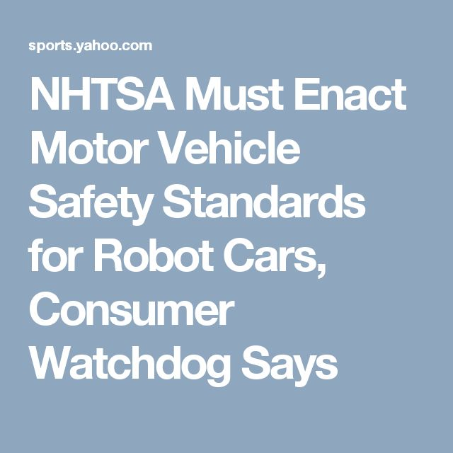 NHTSA Must Enact Motor Vehicle Safety Standards for Robot Cars, Consumer Watchdog Says