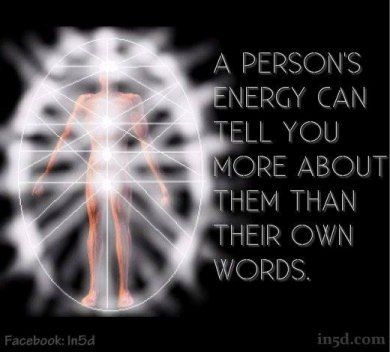 A person's energy can tell you more about them than their own words.