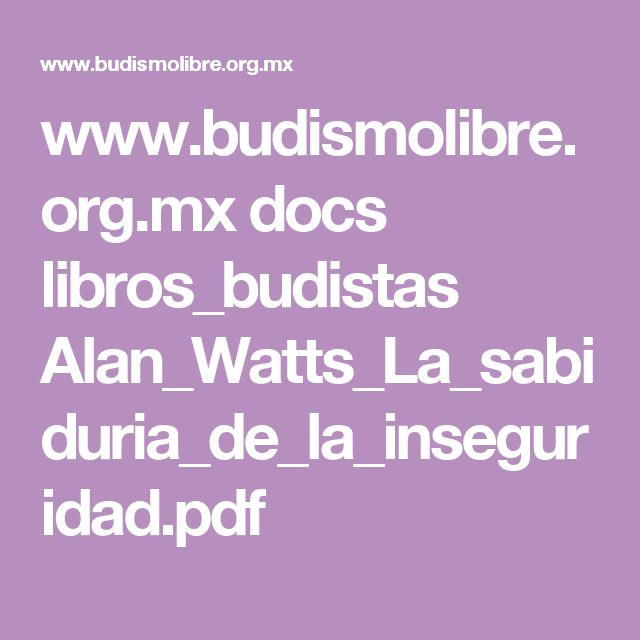 www.budismolibre.org.mx docs libros_budistas Alan_Watts_La_sabiduria_de_la_inseguridad.pdf