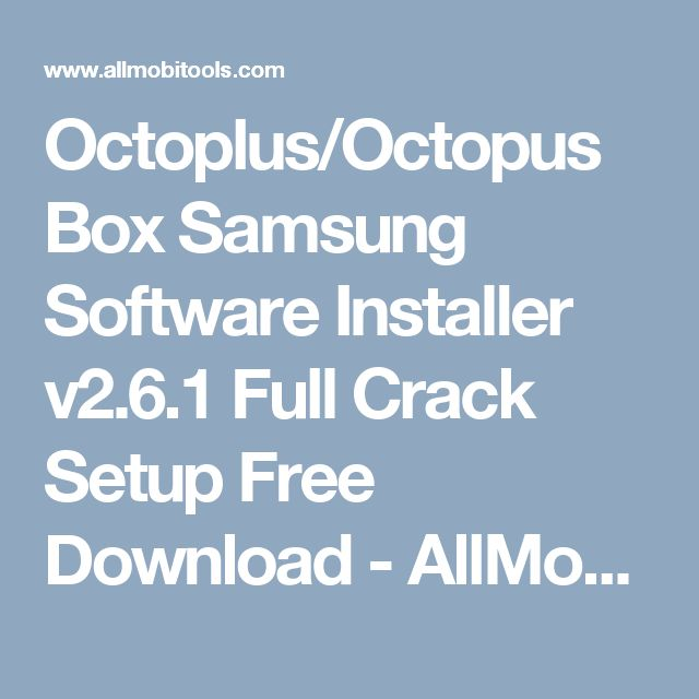 Octoplus/Octopus Box Samsung Software Installer v2.6.1 Full Crack Setup Free Download - AllMobiTools