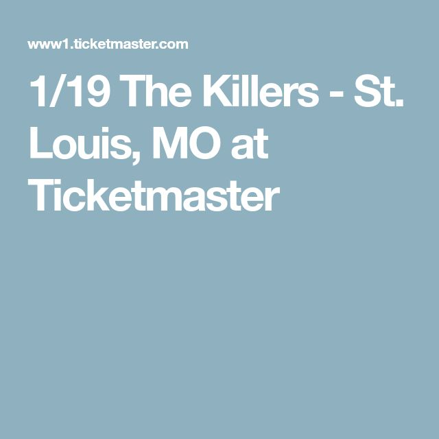 1/19 The Killers - St. Louis, MO at Ticketmaster