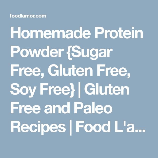 Homemade Protein Powder {Sugar Free, Gluten Free, Soy Free} | Gluten Free and Paleo Recipes | Food L'amor by Melissa