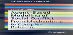Agent-Based Modeling of Social Conflict: From Mechanisms to Complex Behavior (SpringerBriefs in Complexity) free ebook