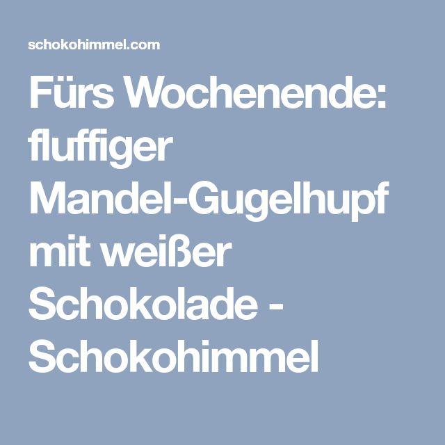 Fürs Wochenende: fluffiger Mandel-Gugelhupf mit weißer Schokolade - Schokohimmel