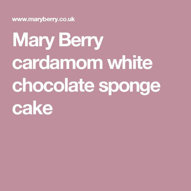 Mary Berry cardamom white chocolate sponge cake