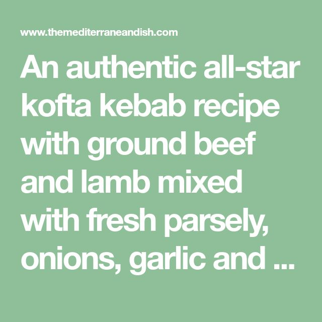 An authentic all-star kofta kebab recipe with ground beef and lamb mixed with fresh parsely, onions, garlic and Middle Eatern spices. Step-by-step tutorial!