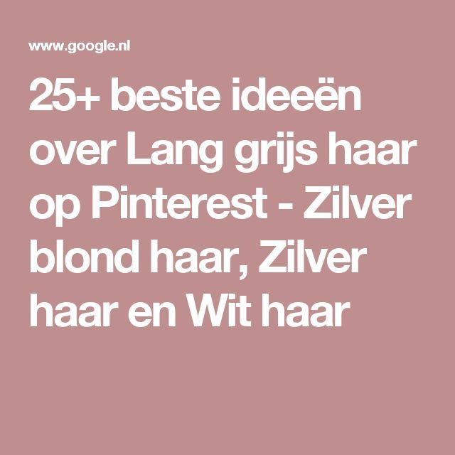 25+ beste ideeën over Lang grijs haar op Pinterest - Zilver blond haar, Zilver haar en Wit haar