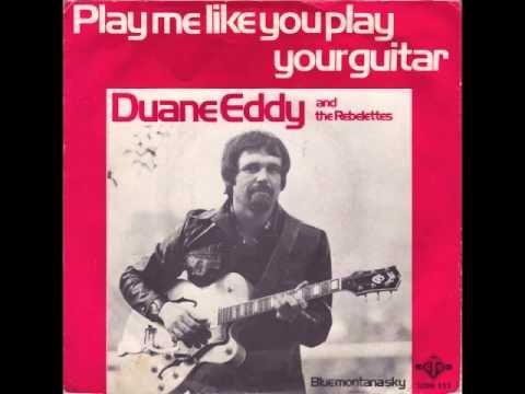Duane Eddy and The Rebelettes - Play Me Like You Play Your Guitar