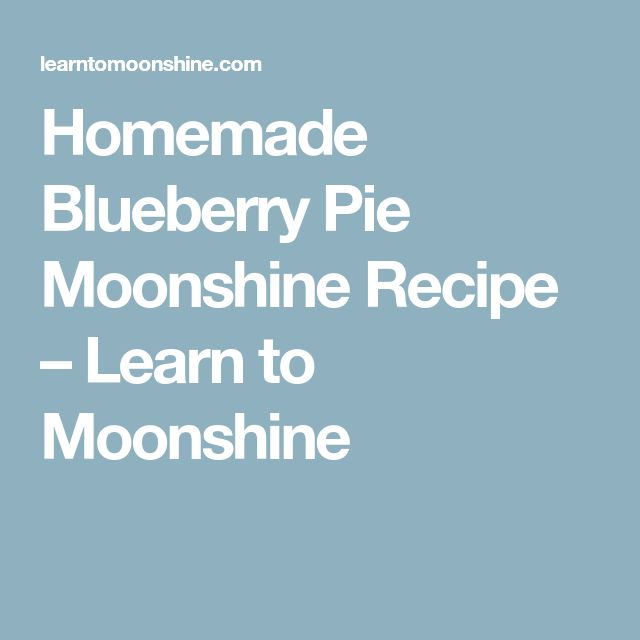 Homemade Blueberry Pie Moonshine Recipe – Learn to Moonshine
