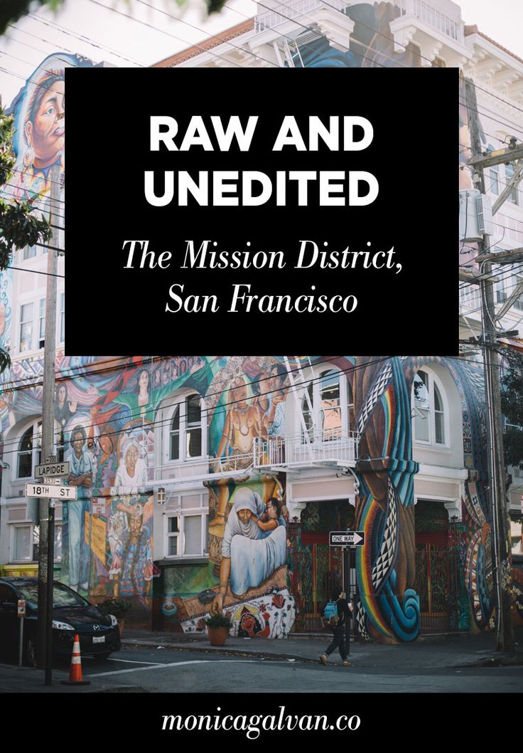 Raw and Unedited: The Mission District, San Francisco - Monica Galvan