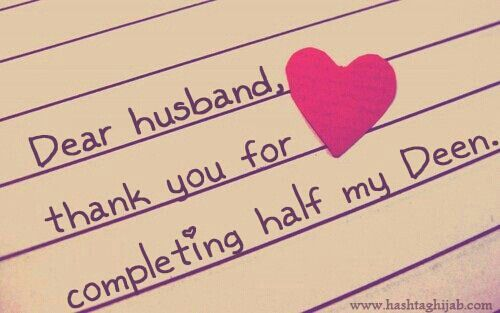 Dear husband, thank you for completing half my Deen. ~Rifky Ziaul Haq