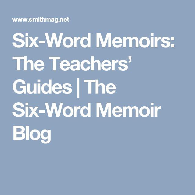 Six-Word Memoirs: The Teachers' Guides   The Six-Word Memoir Blog