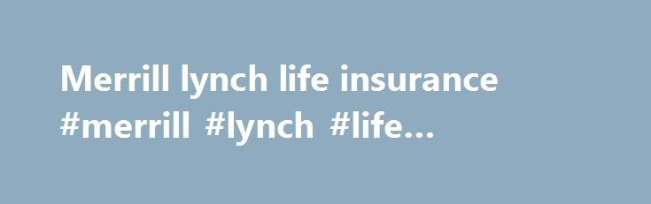 Merrill lynch life insurance #merrill #lynch #life #insurance http://cheap.nef2.com/merrill-lynch-life-insurance-merrill-lynch-life-insurance/  # Find a financial advisor Investing in securities involves risks, and there is always the potential of losing money when you invest in securities. Neither Merrill Lynch nor any of its affiliates or financial advisors provide legal, tax or accounting advice. You should consult your legal and/or tax advisors before making any financial decisions…