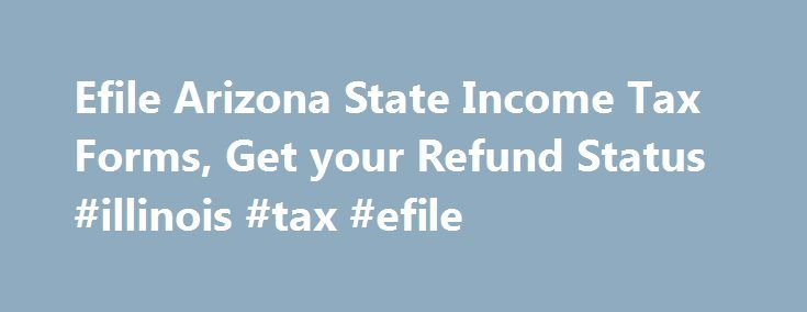 Efile Arizona State Income Tax Forms, Get your Refund Status #illinois #tax #efile http://kentucky.remmont.com/efile-arizona-state-income-tax-forms-get-your-refund-status-illinois-tax-efile/  # Arizona Income Taxes and AZ State Tax Forms Prepare and efile Your Arizona Tax Return The efile.com tax software makes it easy for you to efile your state tax return and use the correct state tax forms. Prepare and efile your Arizona state tax return (resident, nonresident, or part-year resident) and…