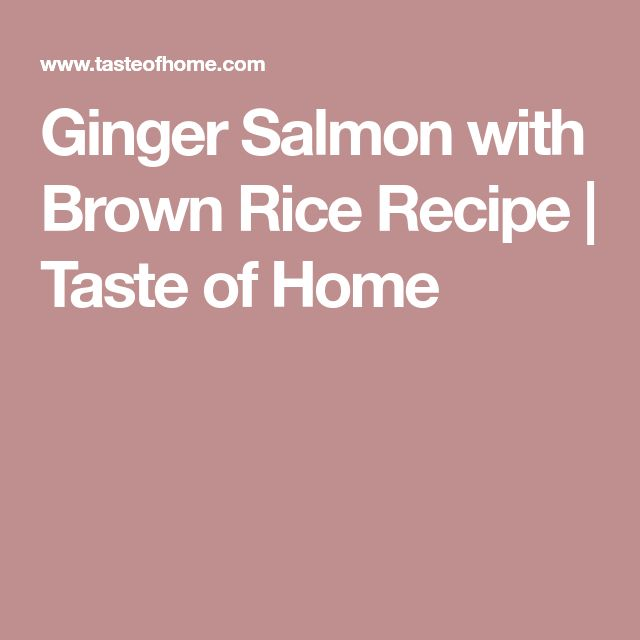 Ginger Salmon with Brown Rice Recipe | Taste of Home