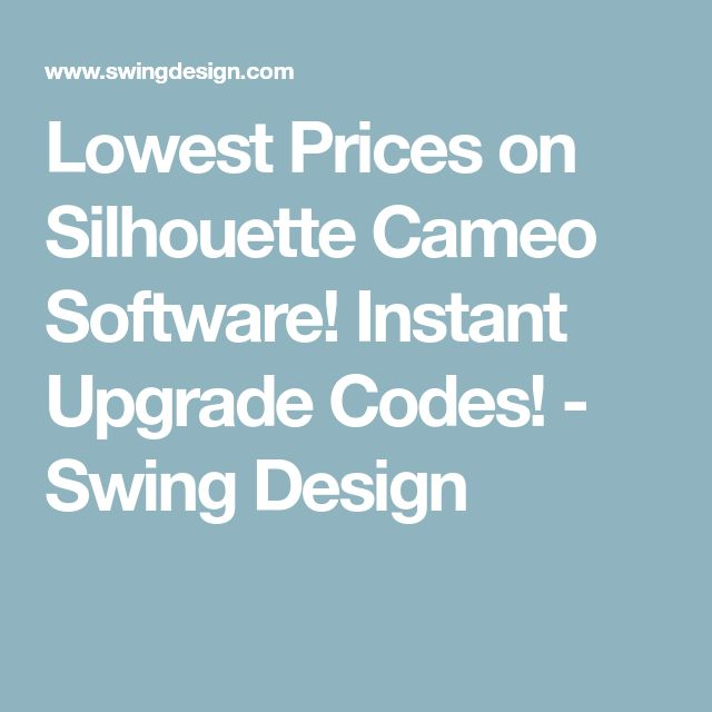 Lowest Prices on Silhouette Cameo Software! Instant Upgrade Codes! - Swing Design