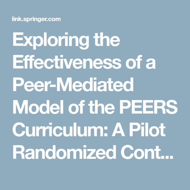 Exploring the Effectiveness of a Peer-Mediated Model of the PEERS Curriculum: A Pilot Randomized Control Trial