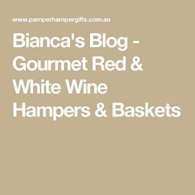 Bianca's Blog - Gourmet Red & White Wine Hampers & Baskets
