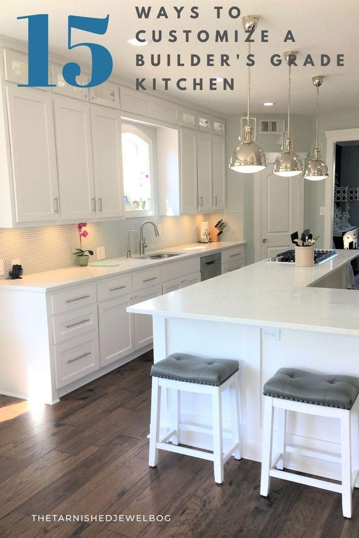 15 Ways To Customize A Builder S Grade Kitchen Thetarnishedjewelblog In 2020 Builder Grade Kitchen Updated Kitchen Custom Kitchen Cabinets