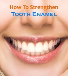 #HowTo Strengthen #Enamel  Of #Tooth #Naturally?  #StrengthenEnamel #EnamelOfTooth #OralHealth