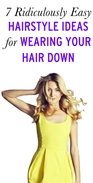 7 Ridiculously Easy Hairstyle Ideas for Wearing Your Hair Down