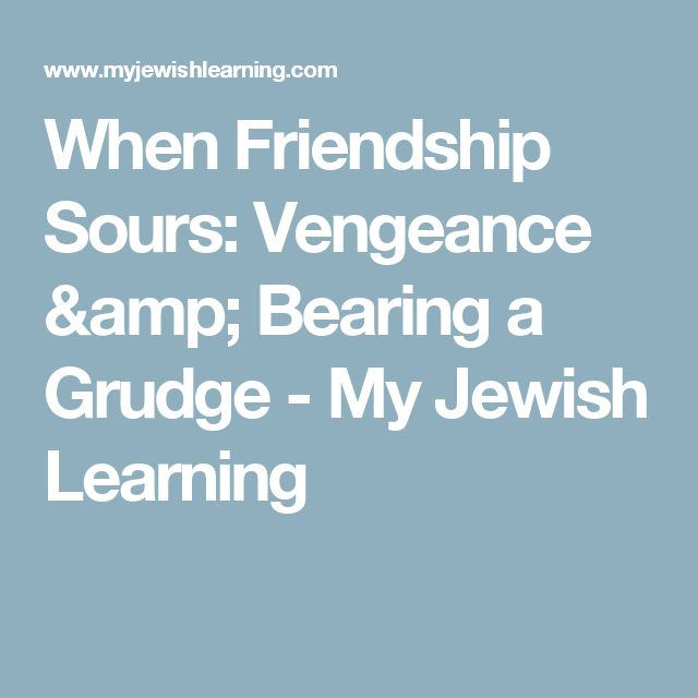 When Friendship Sours: Vengeance & Bearing a Grudge - My Jewish Learning