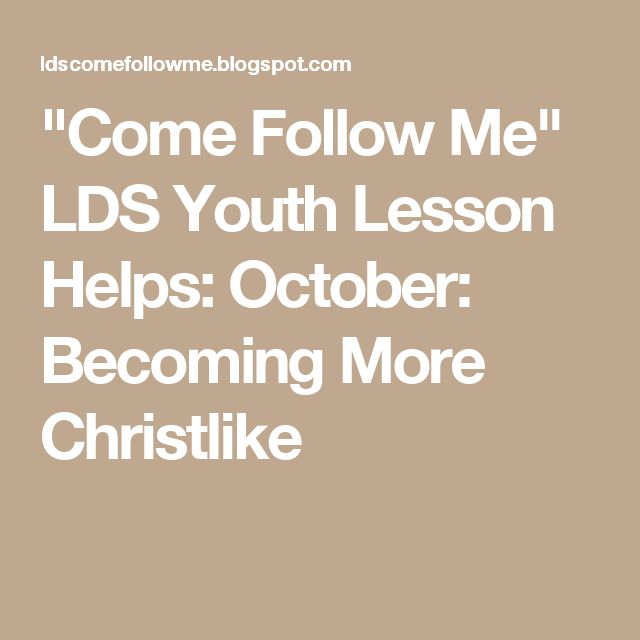"""""""Come Follow Me"""" LDS Youth Lesson Helps: October: Becoming More Christlike"""