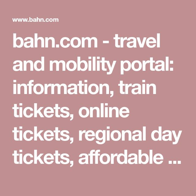 bahn.com - travel and mobility portal: information, train tickets, online tickets, regional day tickets, affordable offers for rail travel and city breaks.