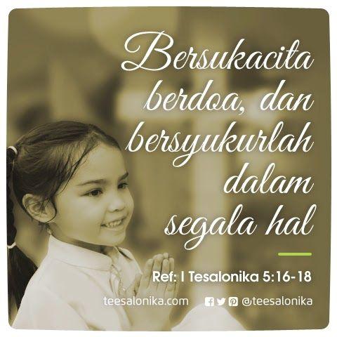 """""""Bersukacita, #berdoa, dan bersyukurlah dalam segala hal..."""" (Ref: 1 Tesalonika 5:16-18)"""