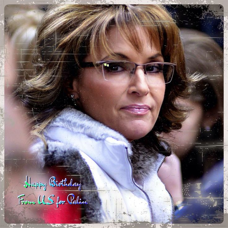 Happy 50th Birthday to Sarah Palin Born February 11, 1964 she got my vote for president.