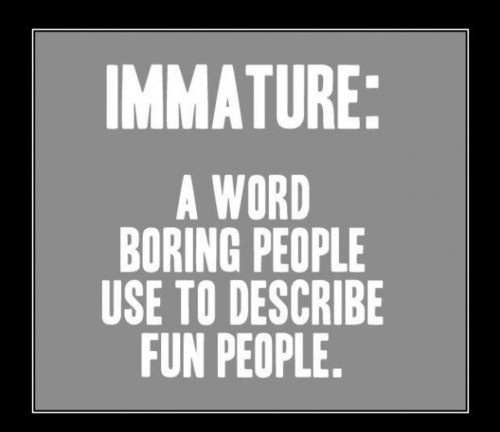 I've been called that by a few boring people in my life.