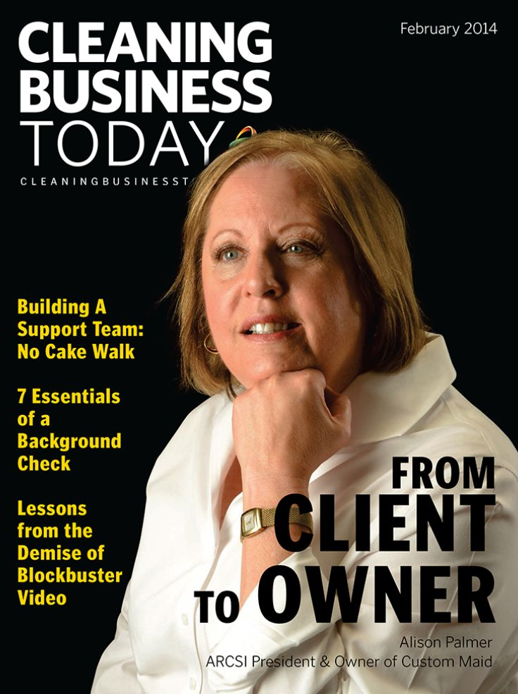 Cleaning Business Today for February 2014 focuses on how to find and keep good employees. Our cover story is an interview with Alison Palmer, owner of Custom Maid and 2-time president of ARCSI.