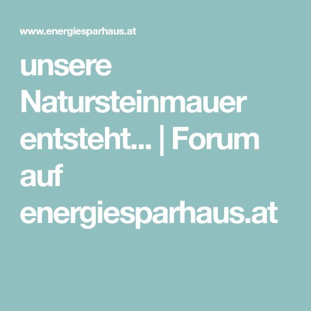 unsere Natursteinmauer entsteht... | Forum auf energiesparhaus.at